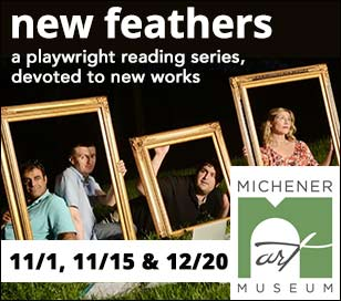 NEW FEATHERS - A PLAYWRIGHT READING SERIES OF NEW THEATRICAL WORK - SHORTS NIGHT! in James A. Michener Art Musuem